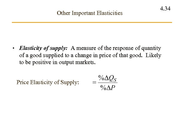 Other Important Elasticities 4. 34 • Elasticity of supply: A measure of the response