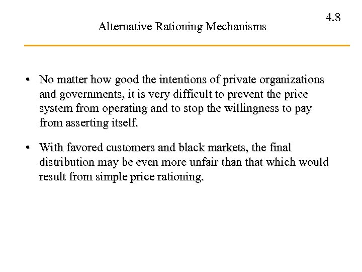 Alternative Rationing Mechanisms 4. 8 • No matter how good the intentions of private
