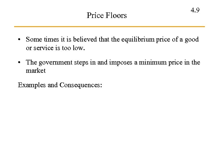 Price Floors 4. 9 • Some times it is believed that the equilibrium price