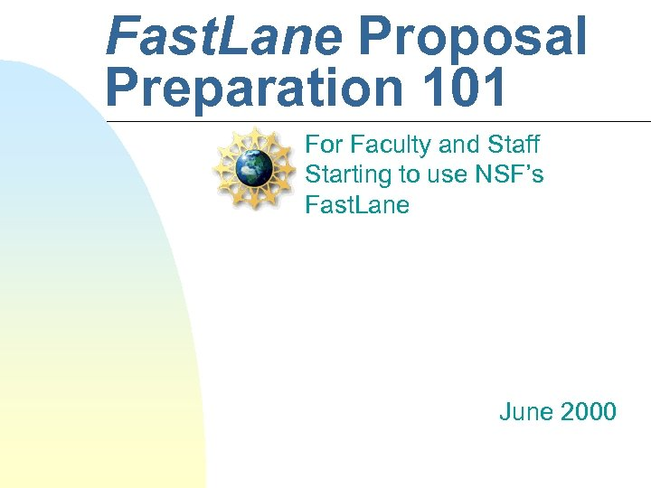 Fast. Lane Proposal Preparation 101 For Faculty and Staff Starting to use NSF's Fast.