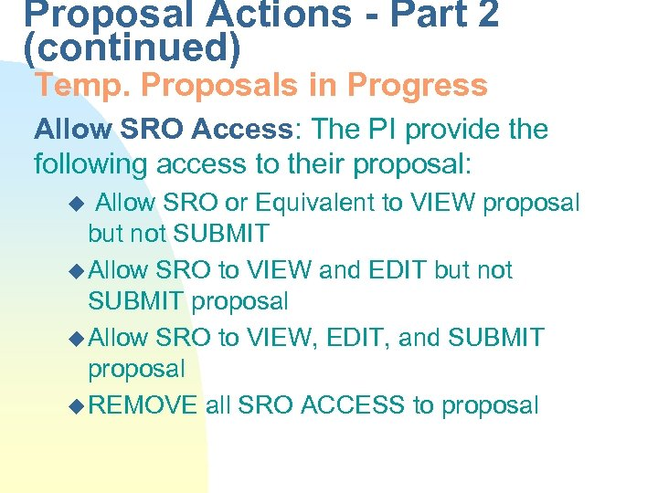 Proposal Actions - Part 2 (continued) Temp. Proposals in Progress Allow SRO Access: The