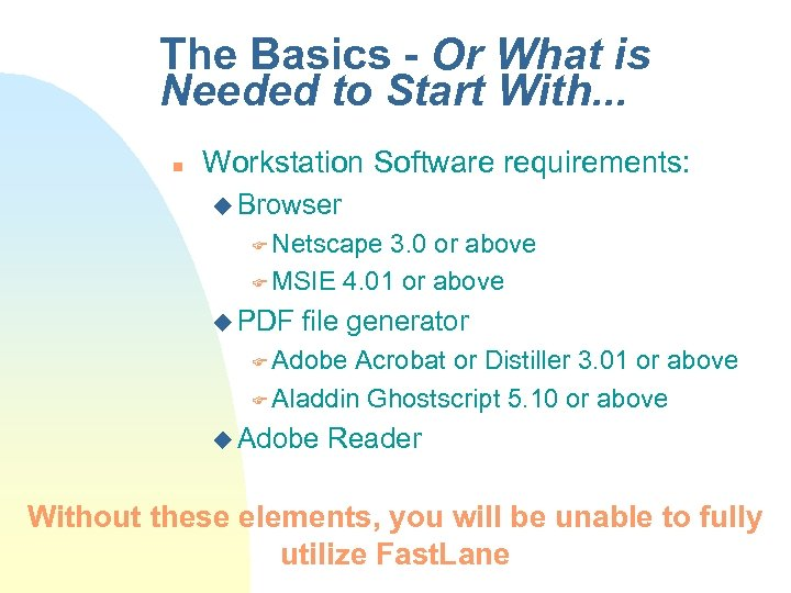 The Basics - Or What is Needed to Start With. . . n Workstation