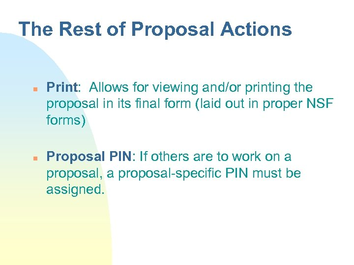The Rest of Proposal Actions n n Print: Allows for viewing and/or printing the