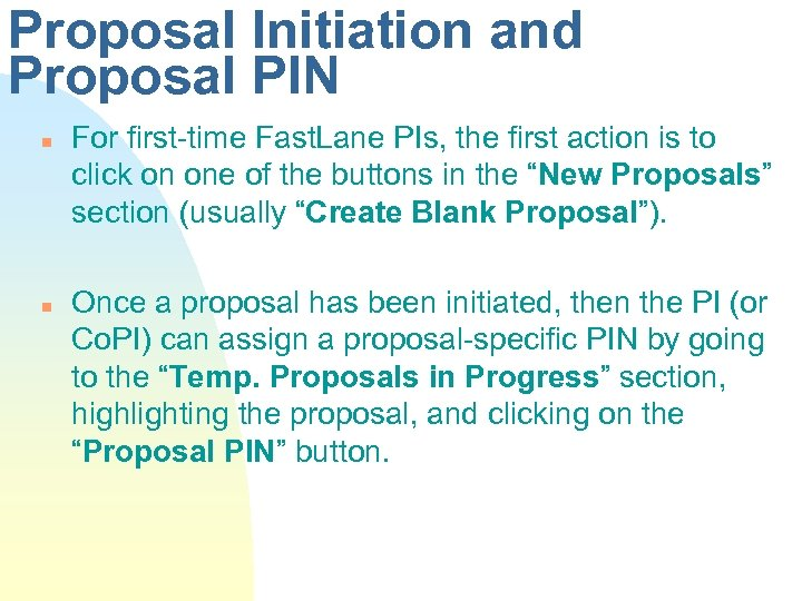 Proposal Initiation and Proposal PIN n n For first-time Fast. Lane PIs, the first