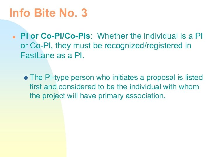 Info Bite No. 3 n PI or Co-PI/Co-PIs: Whether the individual is a PI