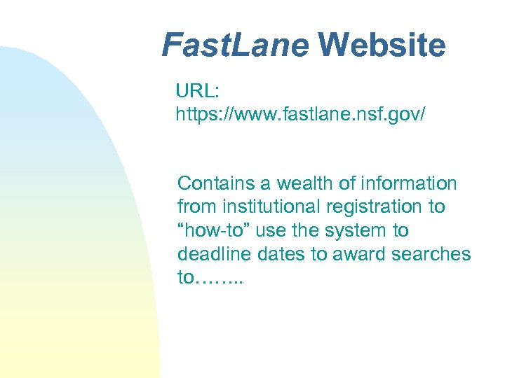 Fast. Lane Website URL: https: //www. fastlane. nsf. gov/ Contains a wealth of information