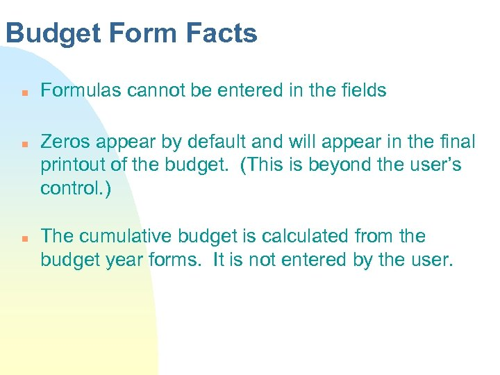 Budget Form Facts n n n Formulas cannot be entered in the fields Zeros