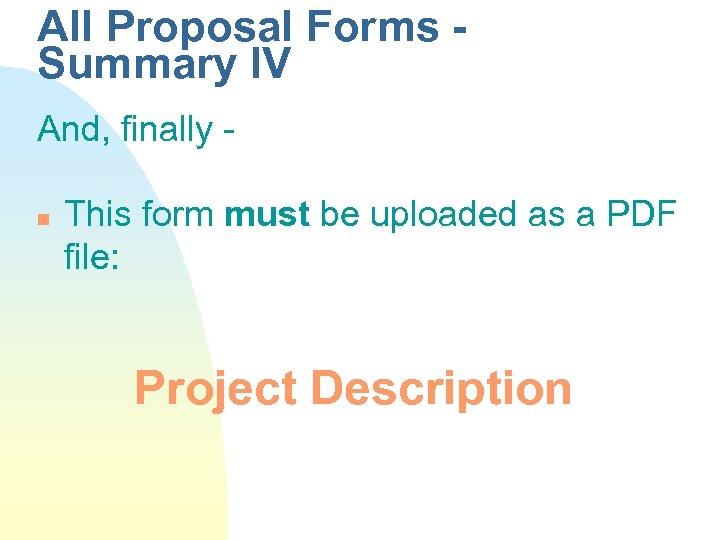 All Proposal Forms Summary IV And, finally n This form must be uploaded as
