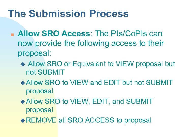 The Submission Process n Allow SRO Access: The PIs/Co. PIs can now provide the