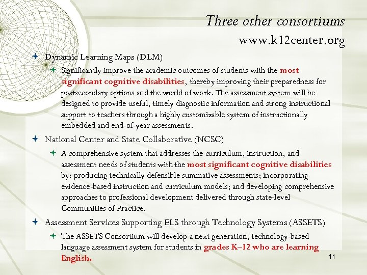 Three other consortiums www. k 12 center. org Dynamic Learning Maps (DLM) Significantly improve