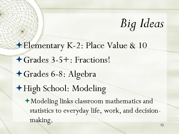 Big Ideas Elementary K-2: Place Value & 10 Grades 3 -5+: Fractions! Grades 6