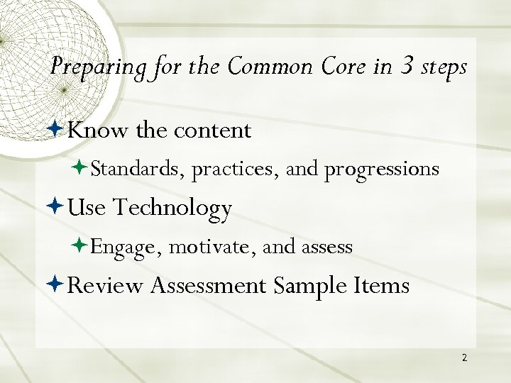 Preparing for the Common Core in 3 steps Know the content Standards, practices, and