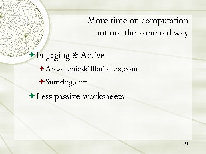 More time on computation but not the same old way Engaging & Active Arcademicskillbuilders.