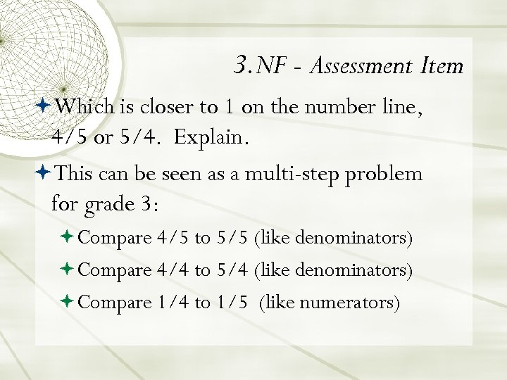 3. NF - Assessment Item Which is closer to 1 on the number line,