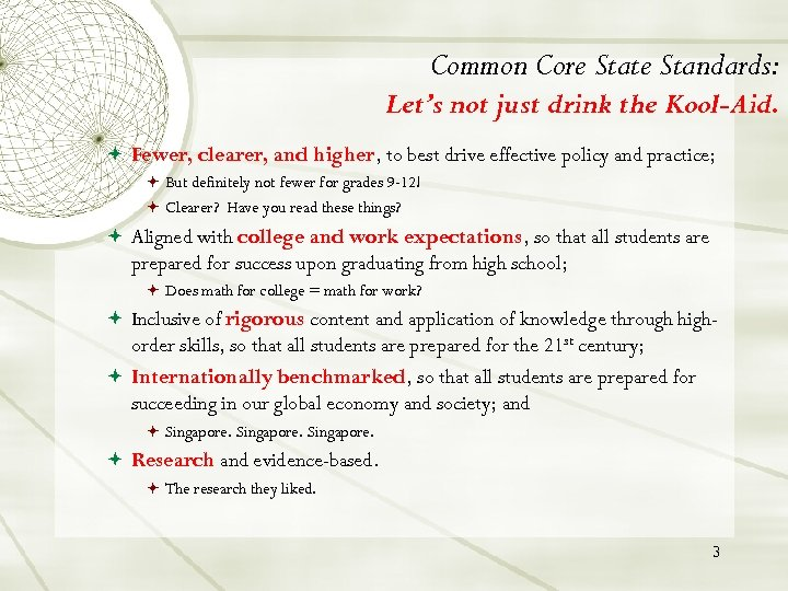 Common Core State Standards: Let's not just drink the Kool-Aid. Fewer, clearer, and higher,