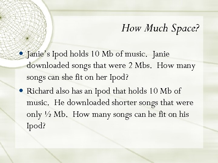 How Much Space? Janie's Ipod holds 10 Mb of music. Janie downloaded songs that