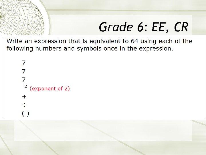Grade 6: EE, CR