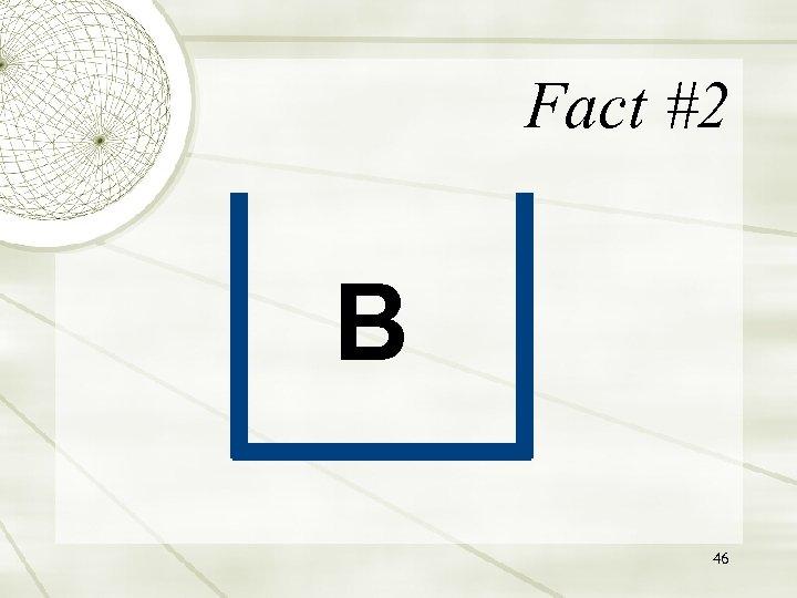 Fact #2 B 46