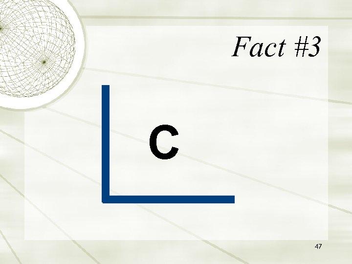 Fact #3 C 47