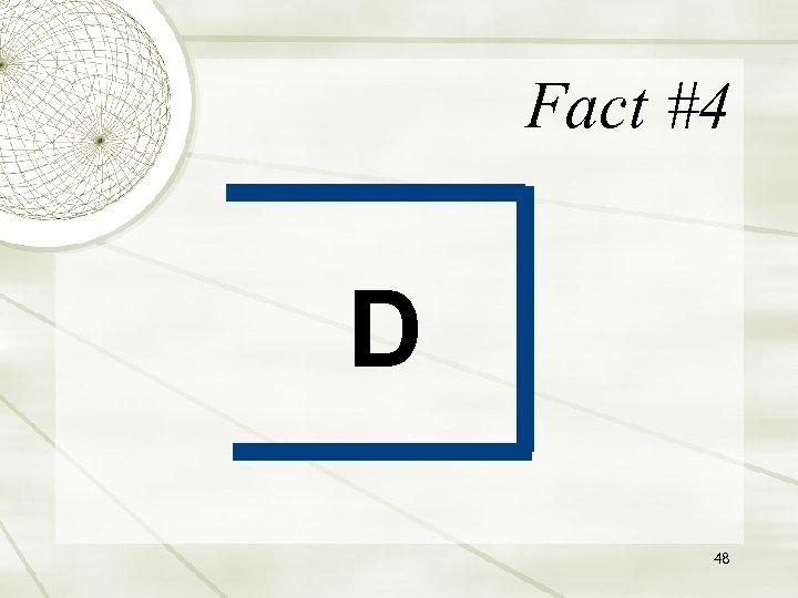 Fact #4 D 48