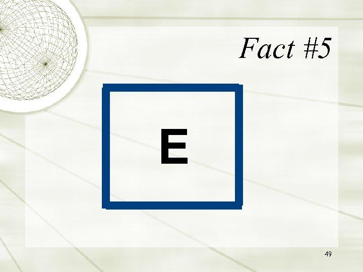 Fact #5 E 49