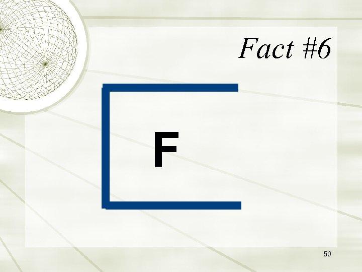 Fact #6 F 50