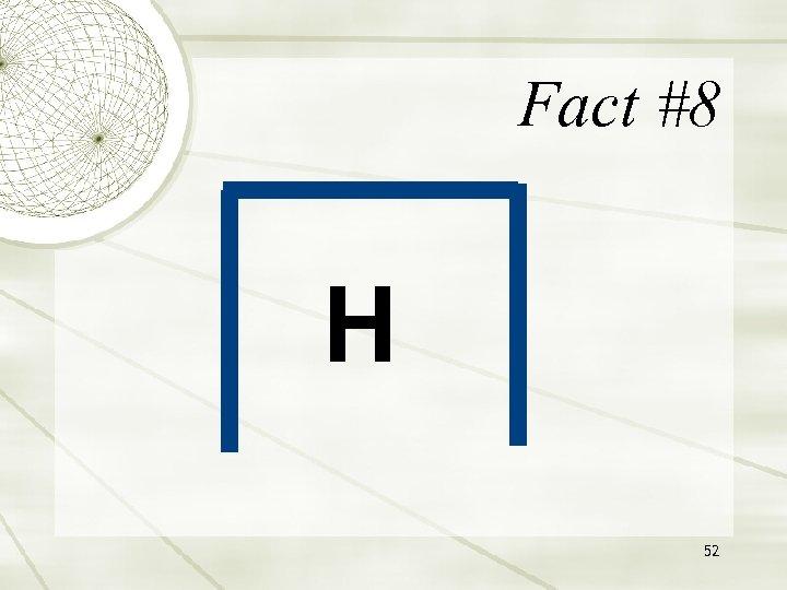 Fact #8 H 52