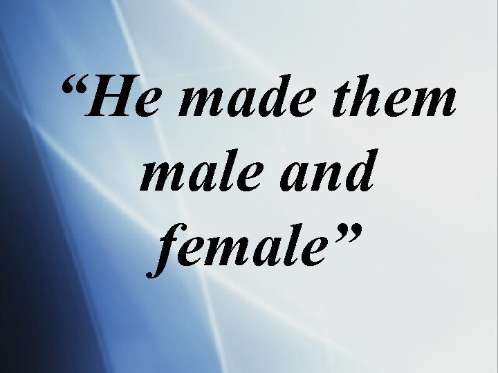 """""""He made them male and female"""""""