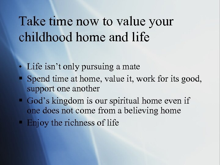 Take time now to value your childhood home and life • Life isn't only