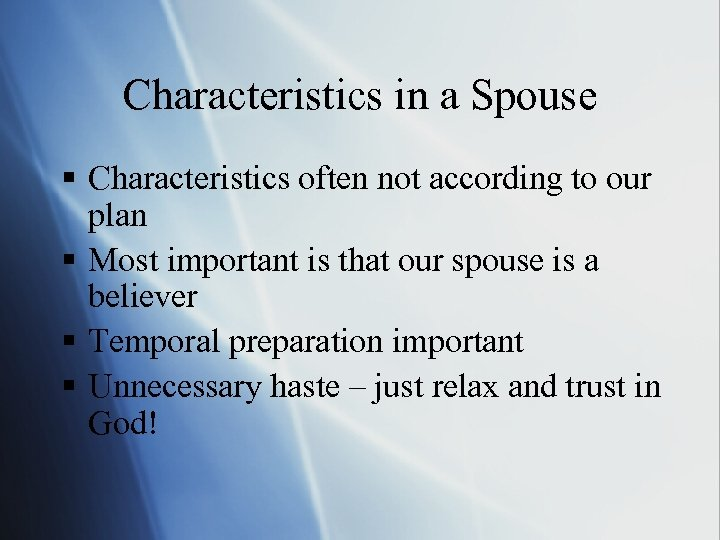 Characteristics in a Spouse § Characteristics often not according to our plan § Most
