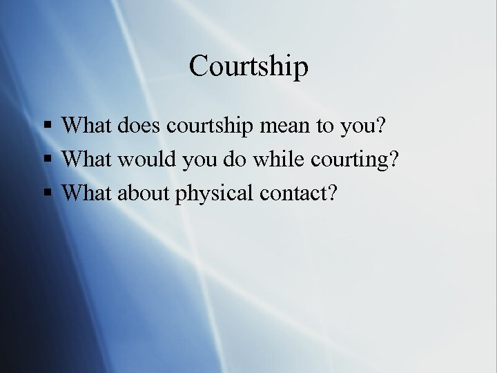 Courtship § What does courtship mean to you? § What would you do while