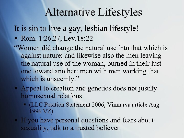 Alternative Lifestyles It is sin to live a gay, lesbian lifestyle! § Rom. 1: