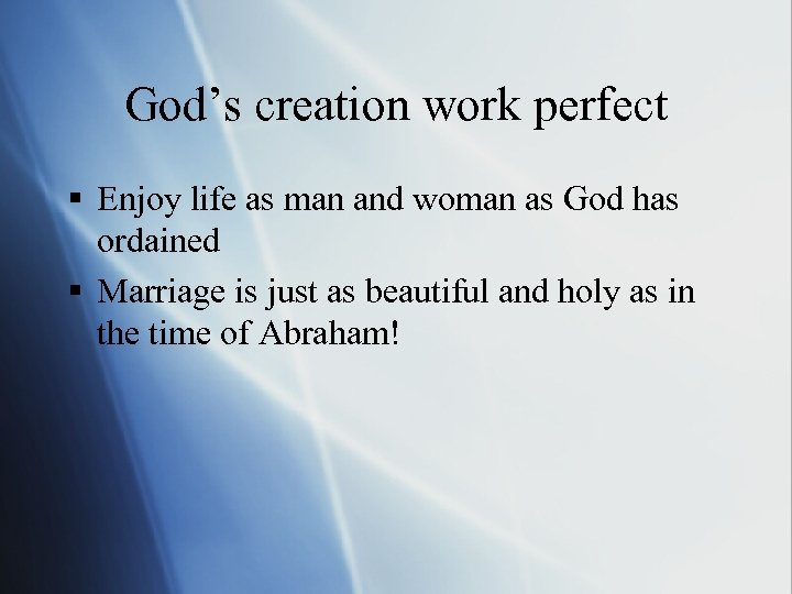 God's creation work perfect § Enjoy life as man and woman as God has