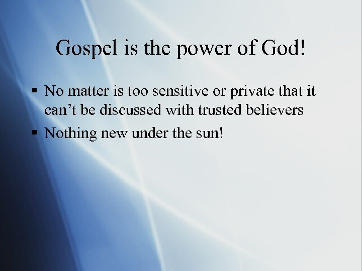 Gospel is the power of God! § No matter is too sensitive or private
