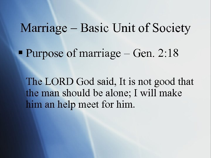 Marriage – Basic Unit of Society § Purpose of marriage – Gen. 2: 18