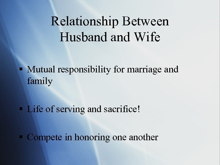 Relationship Between Husband Wife § Mutual responsibility for marriage and family § Life of