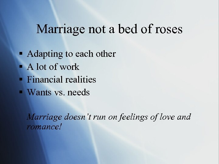 Marriage not a bed of roses § § Adapting to each other A lot