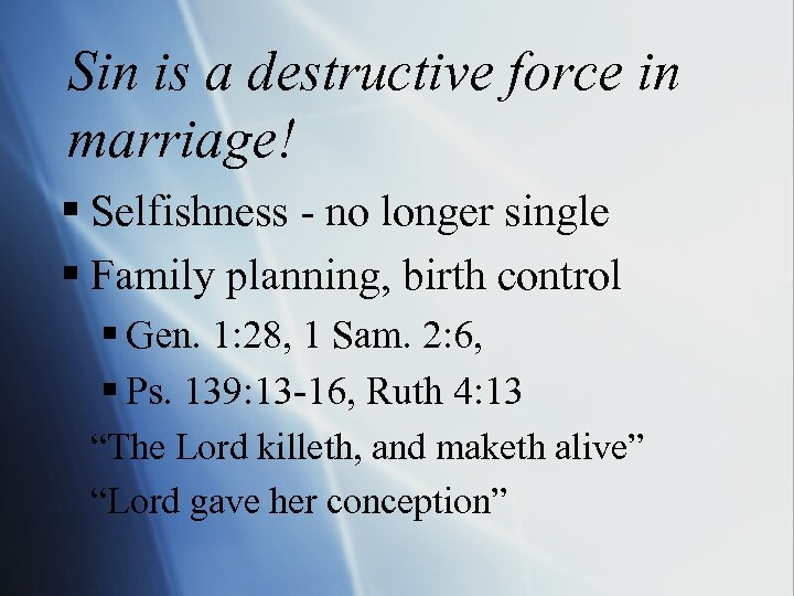 Sin is a destructive force in marriage! § Selfishness - no longer single §
