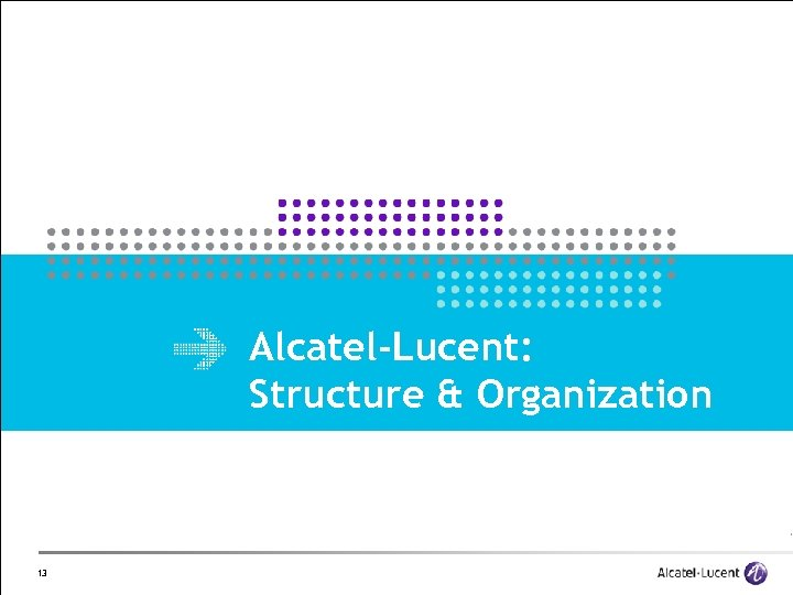 Alcatel-Lucent: Structure & Organization 13