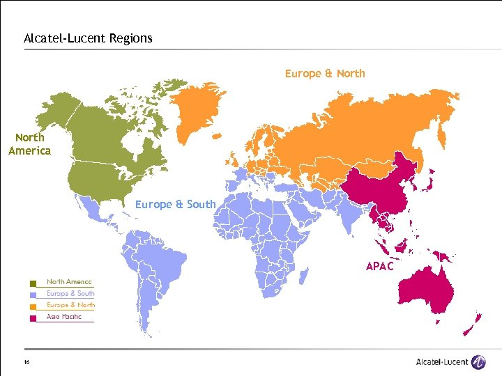 Alcatel-Lucent Regions Europe & North America Europe & South APAC 16