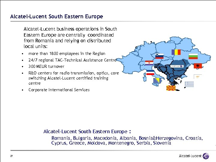 Alcatel-Lucent South Eastern Europe Alcatel-Lucent business operations in South Eastern Europe are centrally coordinated