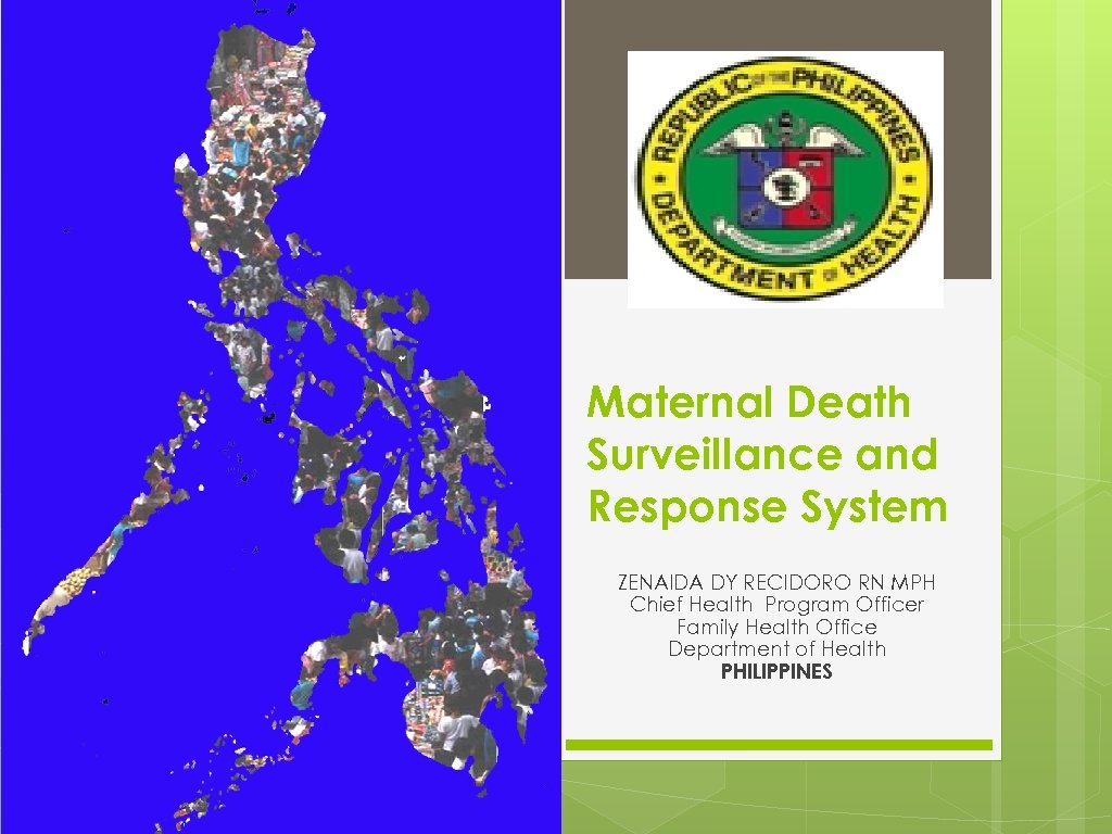 Maternal Death Surveillance and Response System ZENAIDA DY RECIDORO RN MPH Chief Health Program
