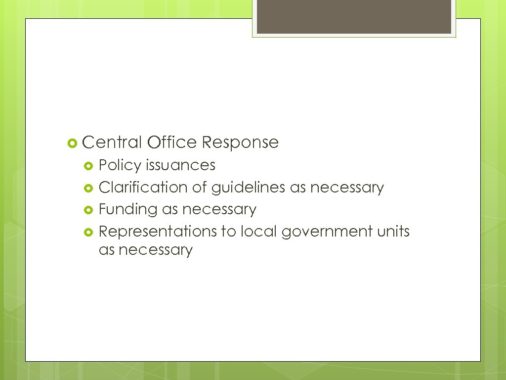 Central Office Response Policy issuances Clarification of guidelines as necessary Funding as necessary