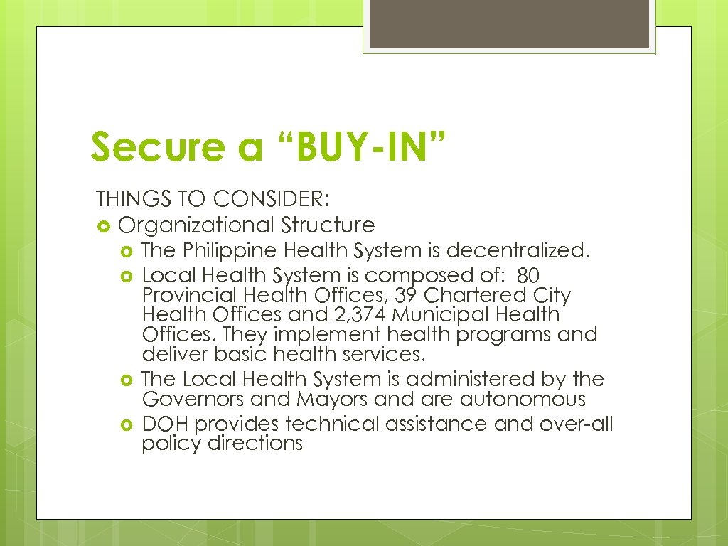 """Secure a """"BUY-IN"""" THINGS TO CONSIDER: Organizational Structure The Philippine Health System is decentralized."""