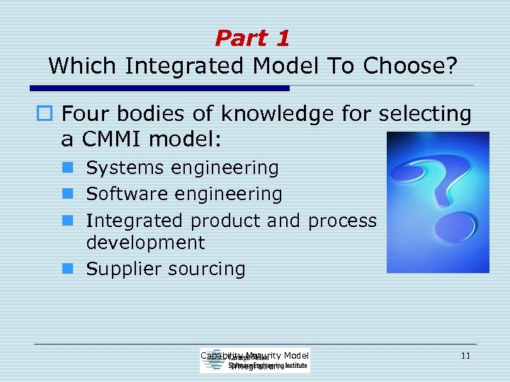 Part 1 Which Integrated Model To Choose? o Four bodies of knowledge for selecting