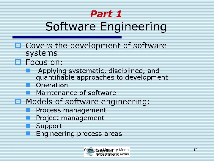 Part 1 Software Engineering o Covers the development of software systems o Focus on: