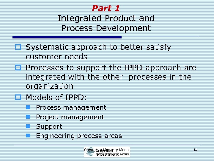 Part 1 Integrated Product and Process Development o Systematic approach to better satisfy customer