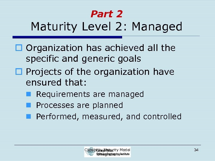 Part 2 Maturity Level 2: Managed o Organization has achieved all the specific and