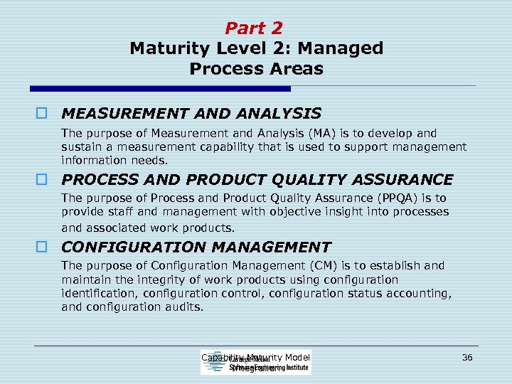 Part 2 Maturity Level 2: Managed Process Areas o MEASUREMENT AND ANALYSIS The purpose