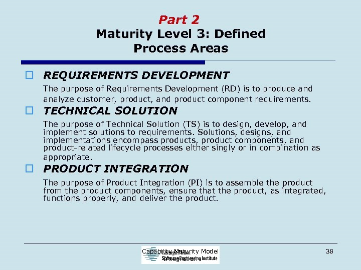 Part 2 Maturity Level 3: Defined Process Areas o REQUIREMENTS DEVELOPMENT The purpose of